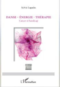Nouveau livre de Sylvie Lagache : DANSE - ÉNERGIE - THÉRAPIE, Cancer et handicap